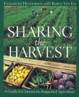 Sharing the Harvest: A Guide to Community Supported Agriculture, Henderson, Elizabeth