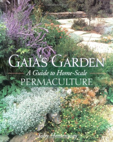 Gaia's Garden: A Guide to Home-Scale Permaculture - Toby Hemenway, John Todd