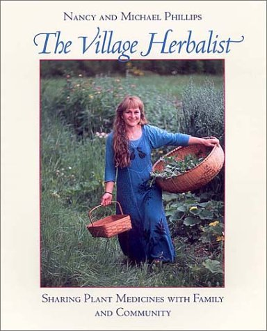 The Village Herbalist: Sharing Plant Medicines with Family and Community, Phillips, Nancy; Phillips, Michael