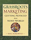 Grassroots Marketing: Getting Noticed in a Noisy World;