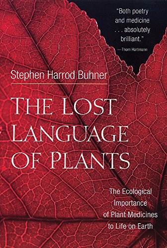 The Lost Language of Plants: The Ecological Importance of Plant Medicines for Life on Earth, Buhner, Stephen Harrod