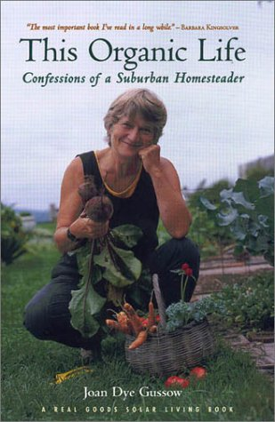 This Organic Life: Confessions of a Suburban Homesteader, Gussow, Joan Dye