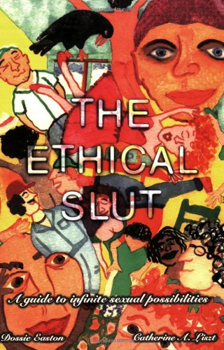 The Ethical Slut: A Guide to Infinite Sexual Possibilities, Easton, Dossie; Liszt, Catherine A.