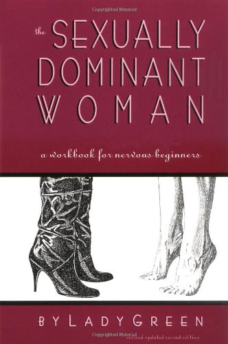 The Sexually Dominant Woman: A  Workbook for Nervous Beginners, Green, Lady