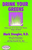 Drink Your Greens!  Reduce your risk of cancer, heart disease, fatigue, and more!, Stengler, Mark, N.D.; Ziccarelli, Vince, B.Sc., Nutr.; Vince Ziccarelli, B.Sc., Nutr.; Mark Stengler, N.D.