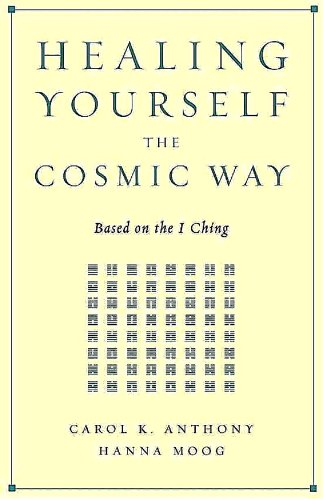 Healing Yourself the Cosmic Way, Carol K. Anthony; Hanna Moog