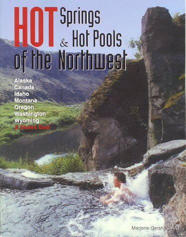 Hot Spring and Hot Pools of the Northwest (Revised), Gersh-Young, Marjorie