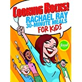 Cooking Rocks! Rachael Ray's 30-Minute Meals for Kids