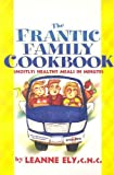 Frantic Family Cookbook: Mostly Healthy Meals in Minutes