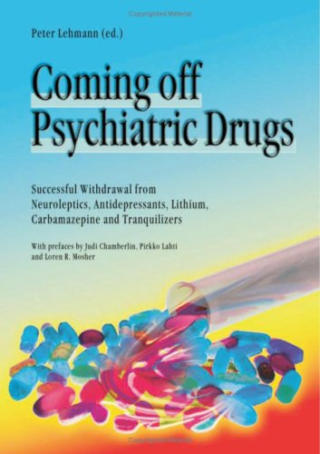 Coming Off Psychiatric Drugs: Successful Withdrawal from Neuroleptics, Antidepressants, Lithium, Carbamazepine and Tranquilizers