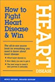 How to Fight Heart Disease & Win