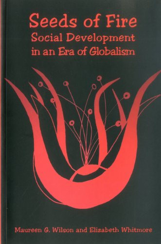 Seeds of Fire: Social Development in an Era of Globalism, Wilson, Maureen G.; Whitmore, Elizabeth