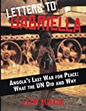 Letters to Gabriella: Angola�s Last War for Peace; What the UN did and why