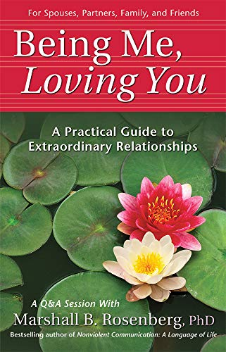 Being Me, Loving You: A Practical Guide to Extraordinary Relationships (Nonviolent Communication Guides)