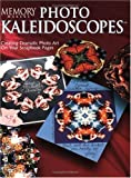 Photo Kaleidoscopes: Creating Dramatic Photo Art on Your Scrapbook Pages