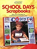 School Days Scrapbooks: Ideas, Tips and Techniques for Scrapbooking the Grade School Years