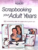 Scrapbooking Your Adult Years: 175 Outstanding Ideas For Pages About Grown-Ups