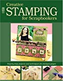 Creative Stamping for Scrapbookers: Step-By-Step Projects and Techniques for Stamped Pages