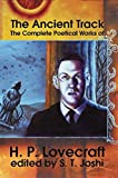 The Ancient Track: The Complete Poetical Works of H.P. Lovecraft, H. P. Lovecraft