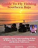 Gary Graham's No Nonsense Guide to Fly Fishing Southern Baja: A Quick, Clear Understanding of How & Where to Fly Fish Baja's Famous and Remote Saltwaters (No Nonsense Guides.)