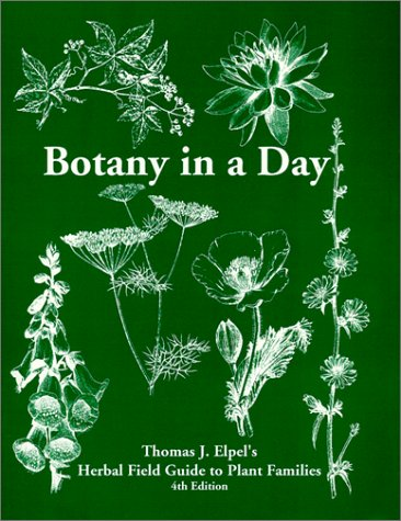 Botany in a Day:  Thomas J. Elpel's Herbal Field Guide to Plant Families, 4th Ed., Elpel, Thomas J.