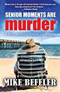 Senior Moments Are Murder by Mike Befeler