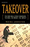 Buy Takeover: The New Wall Street Warriors : The Men, the Money, the Impact from Amazon