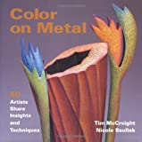 Color on Metal: 50 Artists Share Insights and Techniques