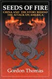 Seeds of Fire: China And The Story Behind The Attack On America by Gordon Thomas