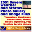 2001 Severe Weather and Storms Photo Gallery and Image Files from the National Oceanic and Atmospheric Administration: Tornadoes, Hurricanes, Snowstorms, Floods, Clouds, Lightning, Fog, Weather Service History