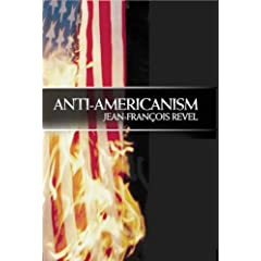 Jean-Francois Revel «Anti-Americanism» Encounter Books; 1st Eng. edition (November 25, 2003), 176 σελ.