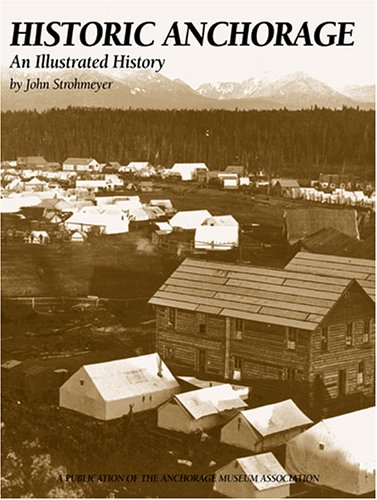 Historic Anchorage: An Illustrated History