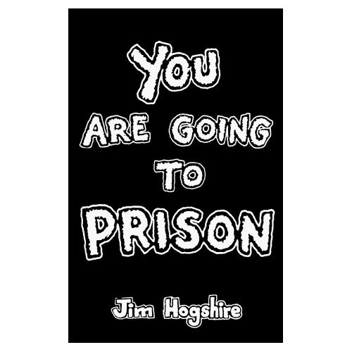 You Are Going to Prison, Hogshire, Jim