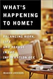 Cover Image of What's Happening to Home: Balancing Work, Life and Refuge in the Information Age by Maggie Jackson published by Sorin Books