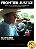 Frontier Justice: Weapons of Mass Destruction and the Bushwhacking of America by Scott Ritter