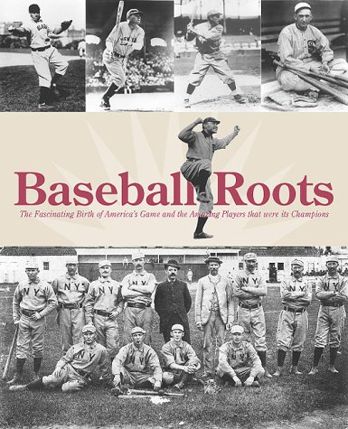 Baseball Roots: The Fascinating Birth of America's Game and the Amazing Players that were its Champions by Ron McCulloch (Compiler)