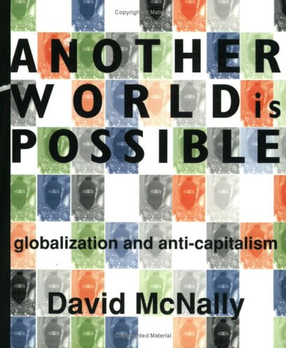 Another World Is Possible: Globalization And Anti-Capitalism, McNALLY, David