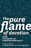 The Pure Flame of Devotion: The History of Christian Spirituality book cover