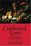 Cupboard Love: A Dictionary of Culinary Curiosities, Second Edition