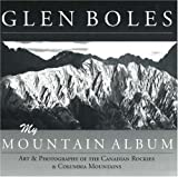 Glen Boles :  my mountain album : art & photography of the Canadian Rockies & Columbia Mountains.