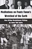 Meditations on Frantz Fanon's Wretched of the Earth, James Yaki Sayles