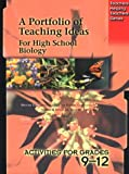 A Portfolio of Teaching Ideas for High School Biology: Activities for Grades 9 - 12