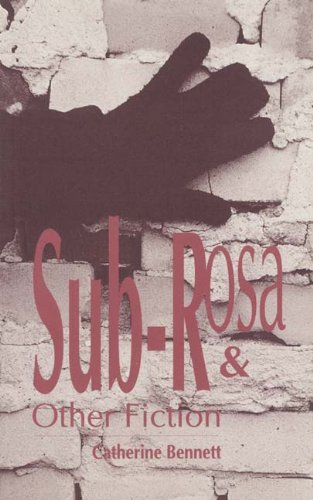 Sub-Rosa & Other Fiction, Bennett, Catherine