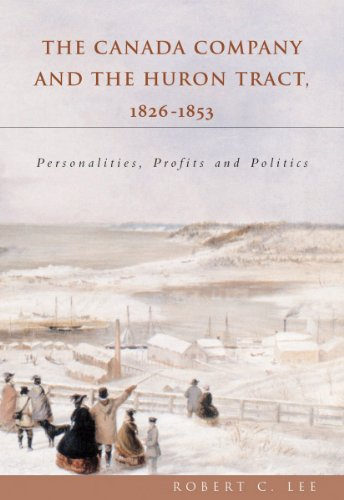 The Canada Company and the Huron Tract, 1826-1853 Personalities, Profits and Politics