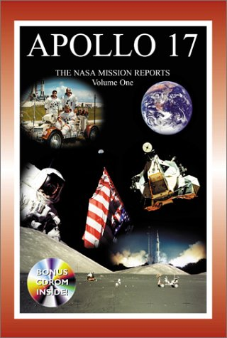 Apollo 17: The NASA Mission Reports Vol 1: Apogee Books Space Series 29