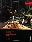 Learning Autodesk Maya 2008, (Official Autodesk Training Guide, includes DVD): Foundation