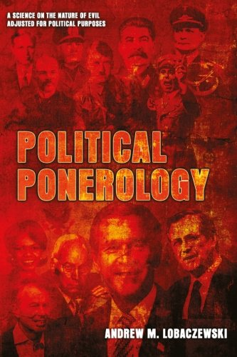 Political Ponerology (A Science on the Nature of Evil Adjusted for Political Purposes), Lobaczewski, Andrew M.
