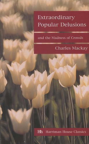 Extraordinary Popular Delusions and the Madness of Crowds, by Mackay, C
