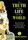 The Truth of the Life of This World by Harun Yahya, Abdussamad Clarke (Editor)