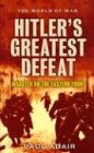 Hitler's Greatest Defeat: The Collapse of the Army Group Center, June 1944 (The World of War), Adair, Paul